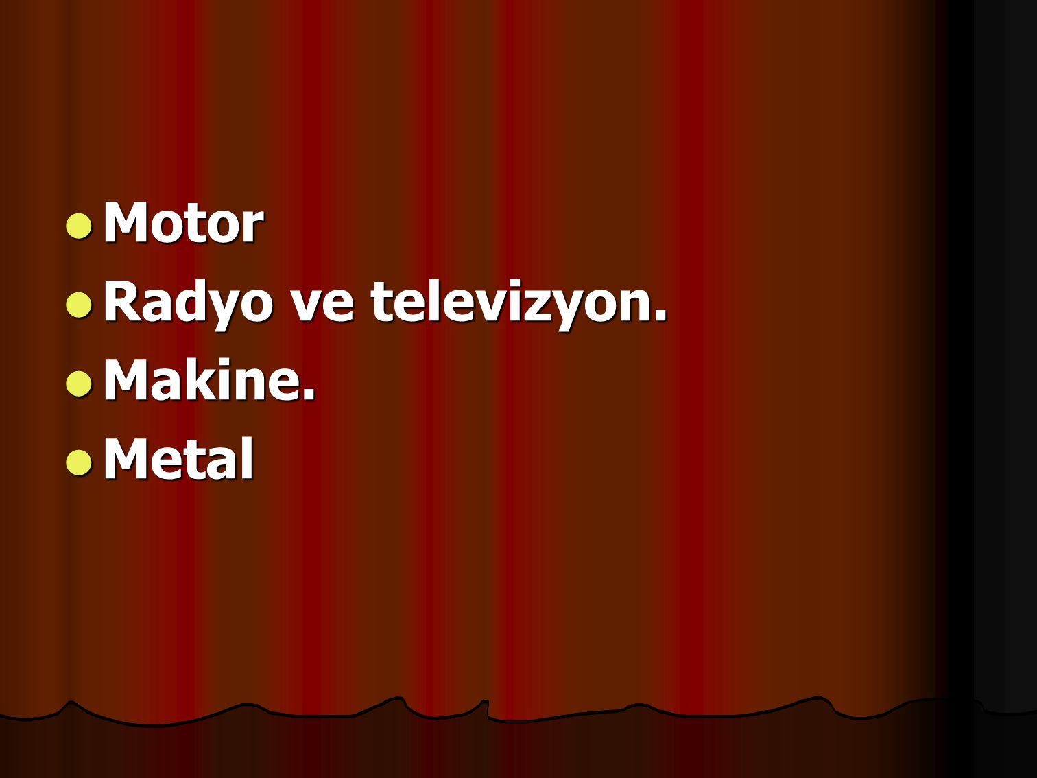 Motor Motor Radyo ve televizyon. Radyo ve televizyon. Makine. Makine. Metal Metal