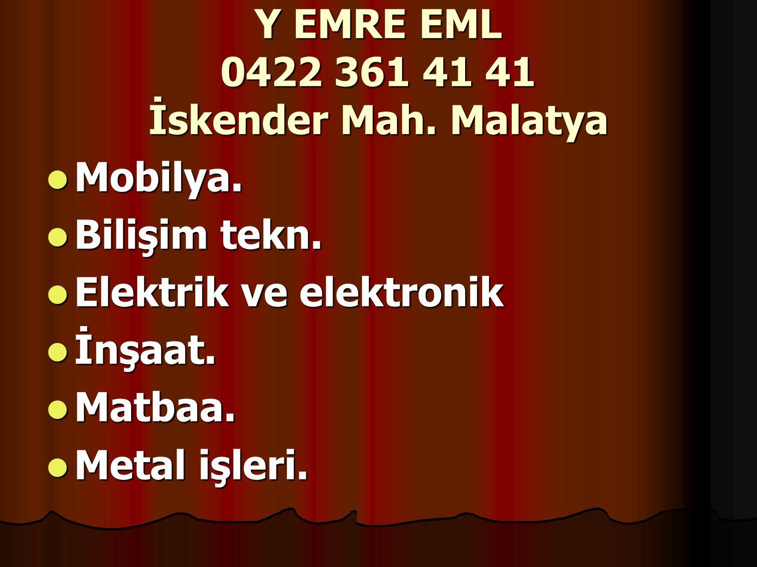 Y EMRE EML 0422 361 41 41 İskender Mah.Malatya Mobilya.