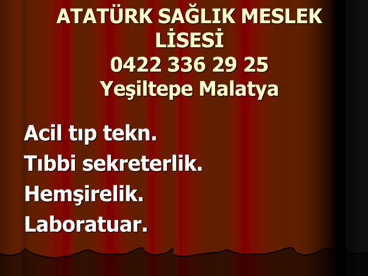 ATATÜRK SAĞLIK MESLEK LİSESİ 0422 336 29 25 Yeşiltepe Malatya Acil tıp tekn.