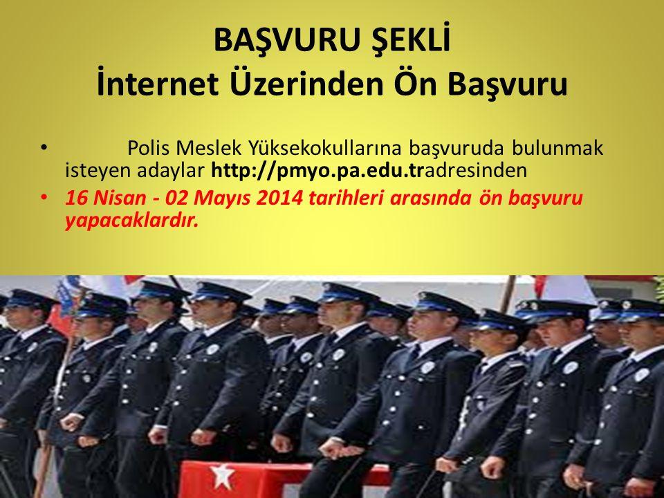 BAŞVURU ŞEKLİ İnternet Üzerinden Ön Başvuru Polis Meslek Yüksekokullarına başvuruda bulunmak isteyen adaylar http://pmyo.pa.edu.tradresinden 16 Nisan