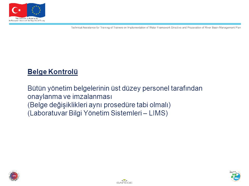 Belge Kontrolü Bütün yönetim belgelerinin üst düzey personel tarafından onaylanma ve imzalanması (Belge değişiklikleri aynı prosedüre tabi olmalı) (La