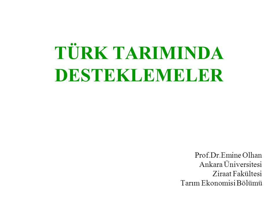 TÜRK TARIMINDA DESTEKLEMELER Prof.Dr.Emine Olhan Ankara Üniversitesi Ziraat Fakültesi Tarım Ekonomisi Bölümü