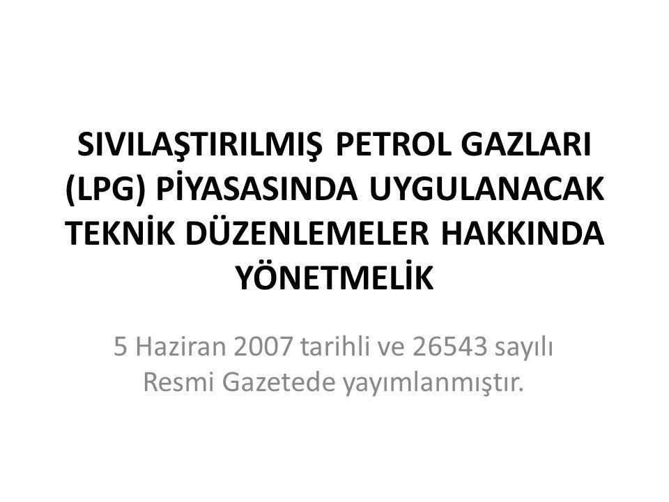 SIVILAŞTIRILMIŞ PETROL GAZLARI (LPG) PİYASASINDA UYGULANACAK TEKNİK DÜZENLEMELER HAKKINDA YÖNETMELİK 5 Haziran 2007 tarihli ve 26543 sayılı Resmi Gazetede yayımlanmıştır.