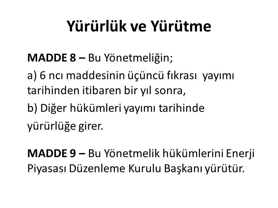 Yürürlük ve Yürütme MADDE 8 – Bu Yönetmeliğin; a) 6 ncı maddesinin üçüncü fıkrası yayımı tarihinden itibaren bir yıl sonra, b) Diğer hükümleri yayımı tarihinde yürürlüğe girer.