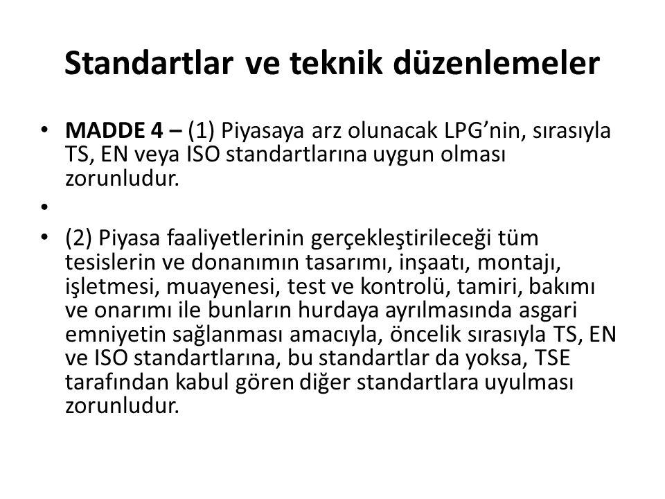 Standartlar ve teknik düzenlemeler MADDE 4 – (1) Piyasaya arz olunacak LPG'nin, sırasıyla TS, EN veya ISO standartlarına uygun olması zorunludur.