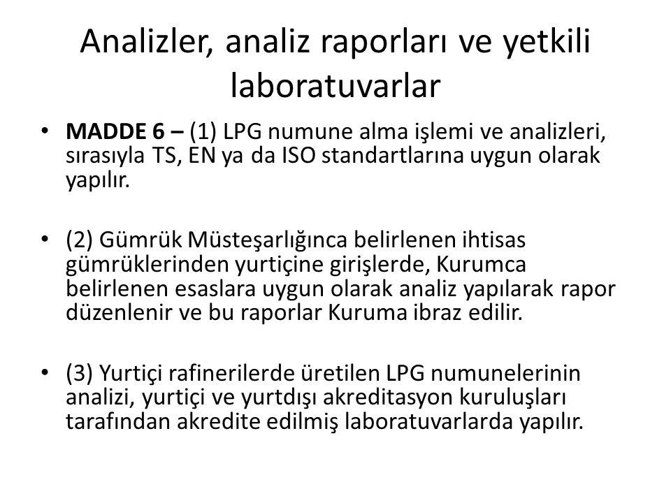 Analizler, analiz raporları ve yetkili laboratuvarlar MADDE 6 – (1) LPG numune alma işlemi ve analizleri, sırasıyla TS, EN ya da ISO standartlarına uygun olarak yapılır.