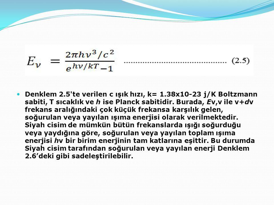 Denklem 2.5'te verilen c ışık hızı, k= 1.38x10-23 j/K Boltzmann sabiti, T sıcaklık ve h ise Planck sabitidir. Burada, Eν,ν ile ν+dν frekans aralığında