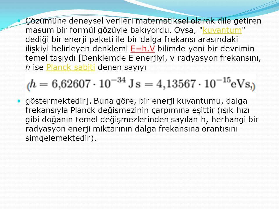 Çözümüne deneysel verileri matematiksel olarak dile getiren masum bir formül gözüyle bakıyordu. Oysa,