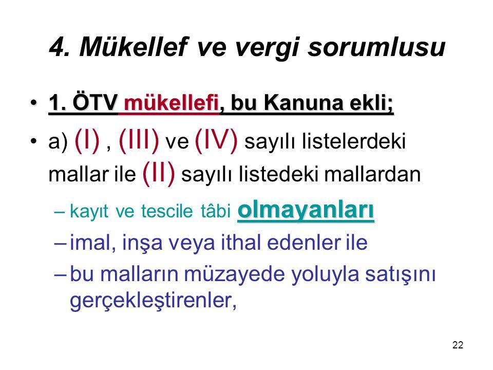 22 4. Mükellef ve vergi sorumlusu 1. ÖTV mükellefi, bu Kanuna ekli;1. ÖTV mükellefi, bu Kanuna ekli; a) (I), (III) ve (IV) sayılı listelerdeki mallar
