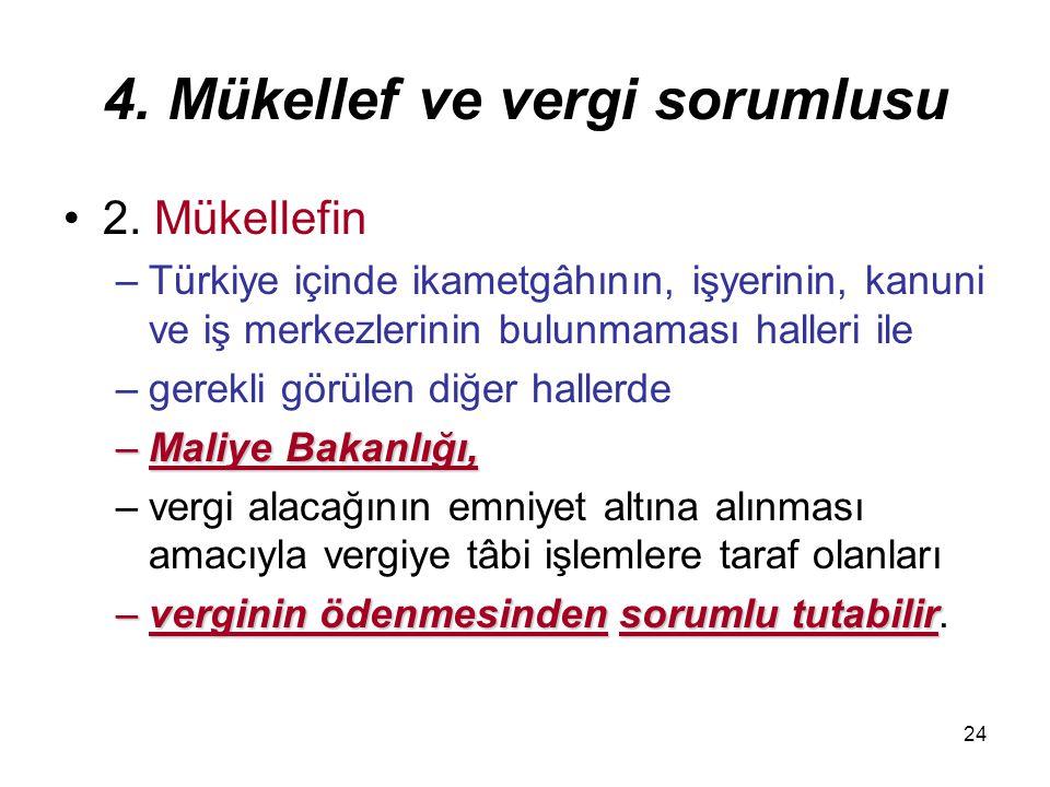 24 4. Mükellef ve vergi sorumlusu 2. Mükellefin –Türkiye içinde ikametgâhının, işyerinin, kanuni ve iş merkezlerinin bulunmaması halleri ile –gerekli