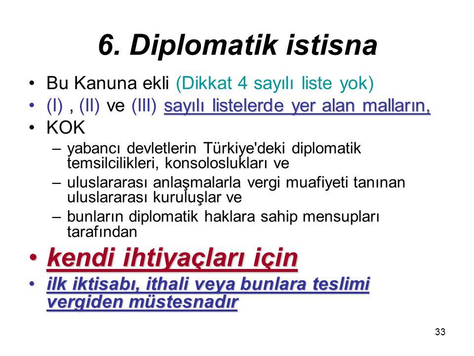 33 6. Diplomatik istisna Bu Kanuna ekli (Dikkat 4 sayılı liste yok) sayılı listelerde yer alan malların,(I), (II) ve (III) sayılı listelerde yer alan