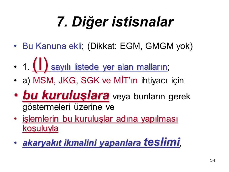 34 7. Diğer istisnalar Bu Kanuna ekli; (Dikkat: EGM, GMGM yok) (I) sayılı listede yer alan malların1. (I) sayılı listede yer alan malların; a) MSM, JK