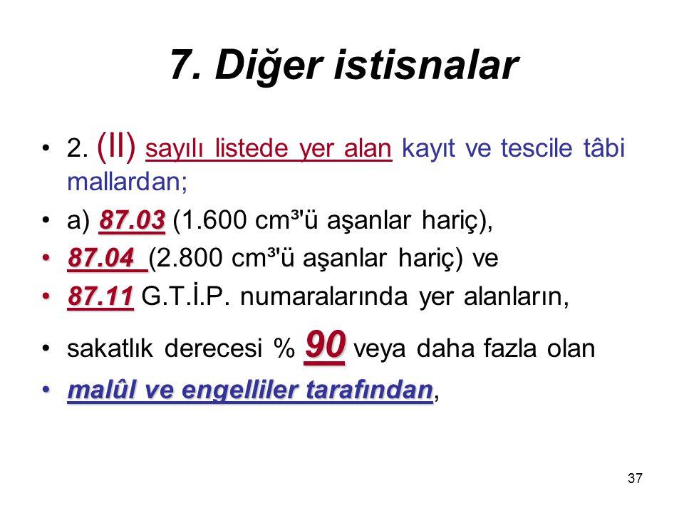 37 7. Diğer istisnalar 2. (II) sayılı listede yer alan kayıt ve tescile tâbi mallardan; 87.03a) 87.03 (1.600 cm³'ü aşanlar hariç), 87.0487.04 (2.800 c