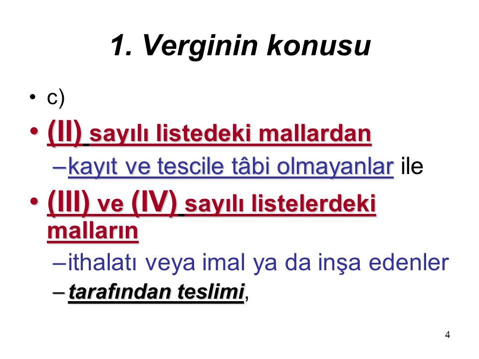 4 1. Verginin konusu c) (II) sayılı listedeki mallardan(II) sayılı listedeki mallardan –kayıt ve tescile tâbi olmayanlar –kayıt ve tescile tâbi olmaya