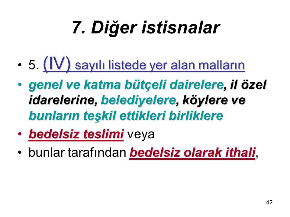 42 7. Diğer istisnalar (IV) sayılı listede yer alan malların5. (IV) sayılı listede yer alan malların genel ve katma bütçeli dairelere, il özel idarele
