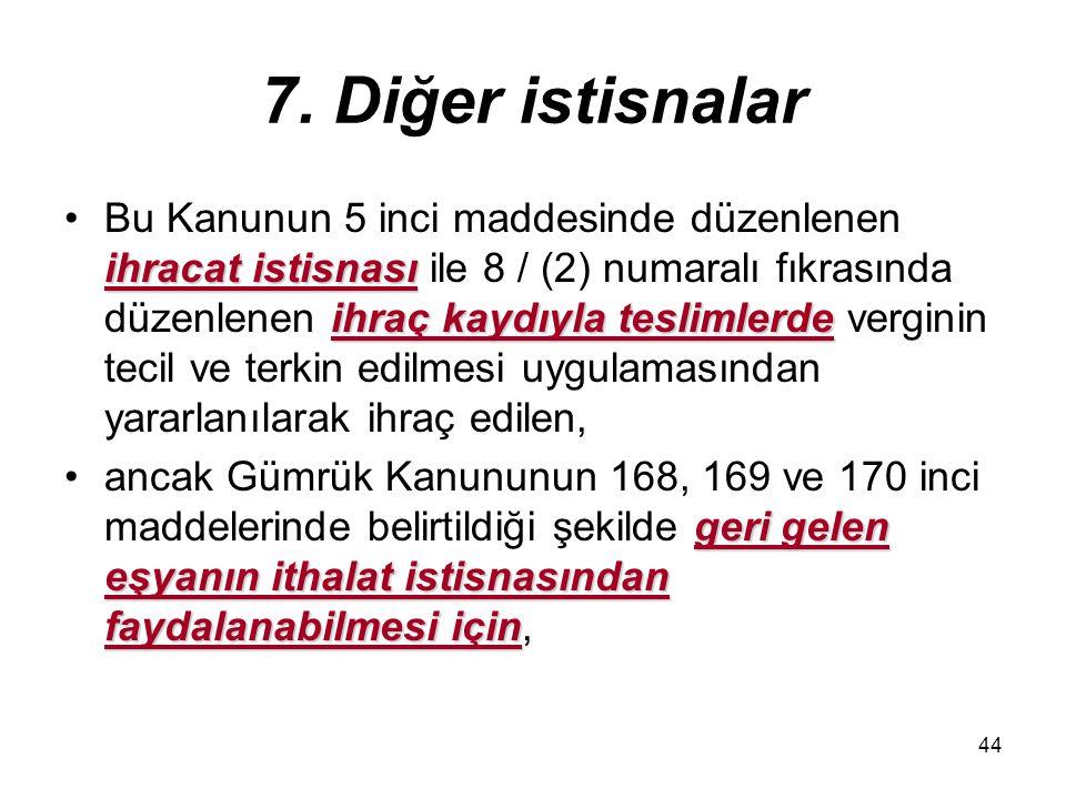 44 7. Diğer istisnalar ihracat istisnası ihraç kaydıyla teslimlerdeBu Kanunun 5 inci maddesinde düzenlenen ihracat istisnası ile 8 / (2) numaralı fıkr