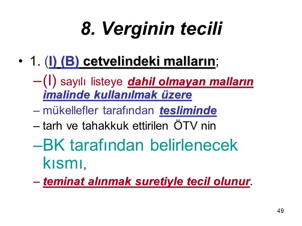 49 8. Verginin tecili I) (B) cetvelindeki malların1. (I) (B) cetvelindeki malların; dahil olmayan malların imalinde kullanılmak üzere –(I) sayılı list