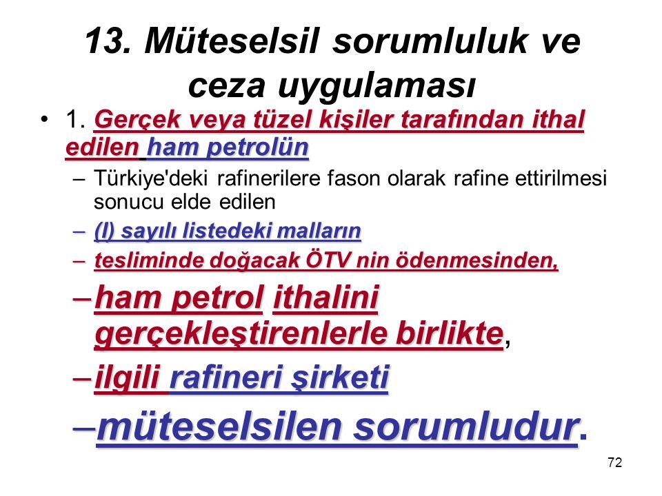 72 13. Müteselsil sorumluluk ve ceza uygulaması Gerçek veya tüzel kişiler tarafından ithal edilen ham petrolün1. Gerçek veya tüzel kişiler tarafından
