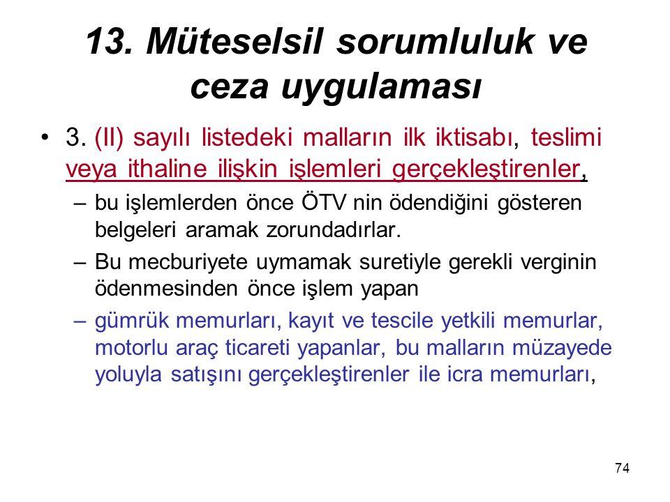 74 13. Müteselsil sorumluluk ve ceza uygulaması 3. (II) sayılı listedeki malların ilk iktisabı, teslimi veya ithaline ilişkin işlemleri gerçekleştiren
