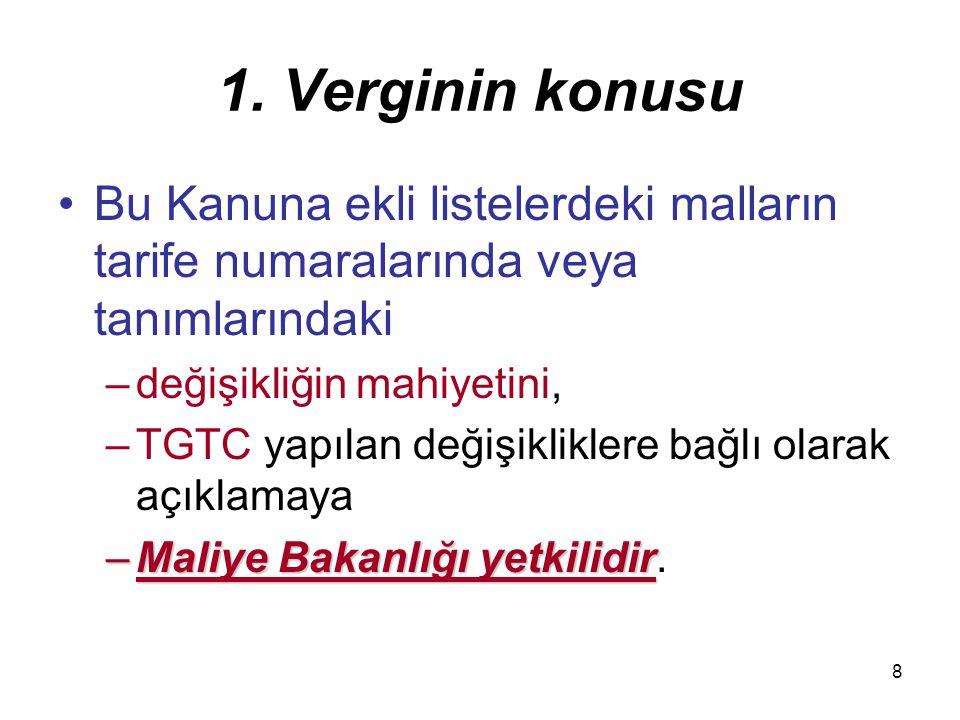 8 1. Verginin konusu Bu Kanuna ekli listelerdeki malların tarife numaralarında veya tanımlarındaki –değişikliğin mahiyetini, –TGTC yapılan değişiklikl