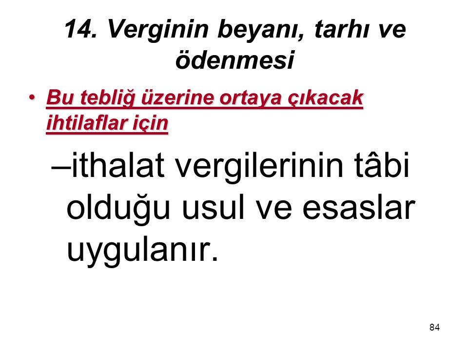 84 14. Verginin beyanı, tarhı ve ödenmesi Bu tebliğ üzerine ortaya çıkacak ihtilaflar içinBu tebliğ üzerine ortaya çıkacak ihtilaflar için –ithalat ve