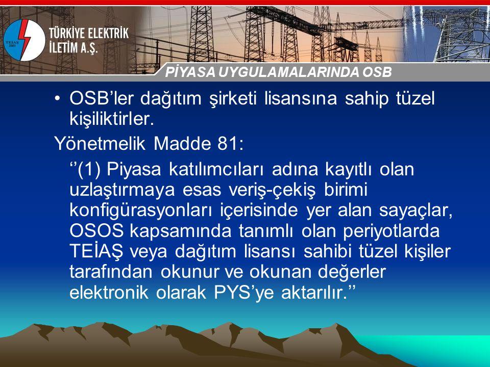 30-31 Ekim 2009 OSB İstanbul Toplantısı Sunumu OSB'ler dağıtım şirketi lisansına sahip tüzel kişiliktirler. Yönetmelik Madde 81: ''(1) Piyasa katılımc