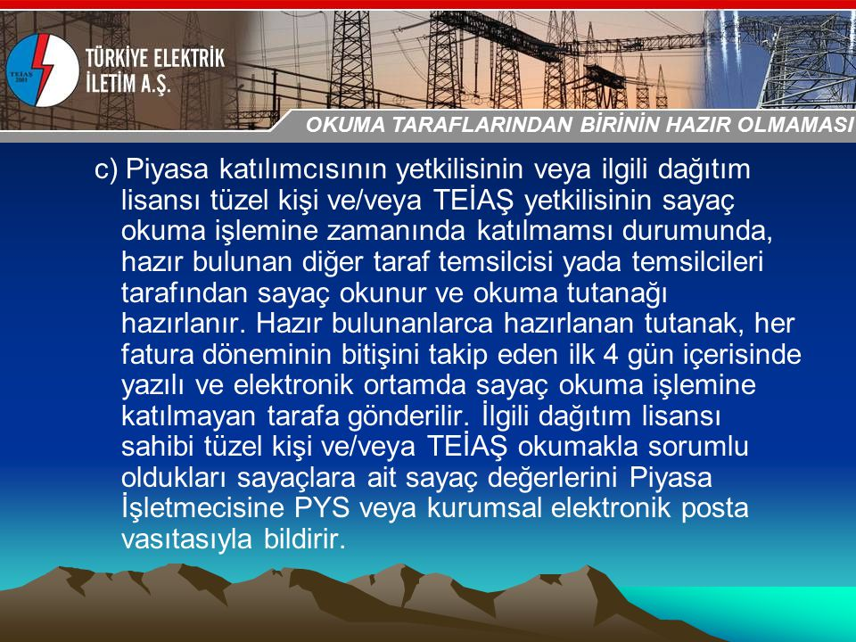 30-31 Ekim 2009 OSB İstanbul Toplantısı Sunumu c) Piyasa katılımcısının yetkilisinin veya ilgili dağıtım lisansı tüzel kişi ve/veya TEİAŞ yetkilisinin