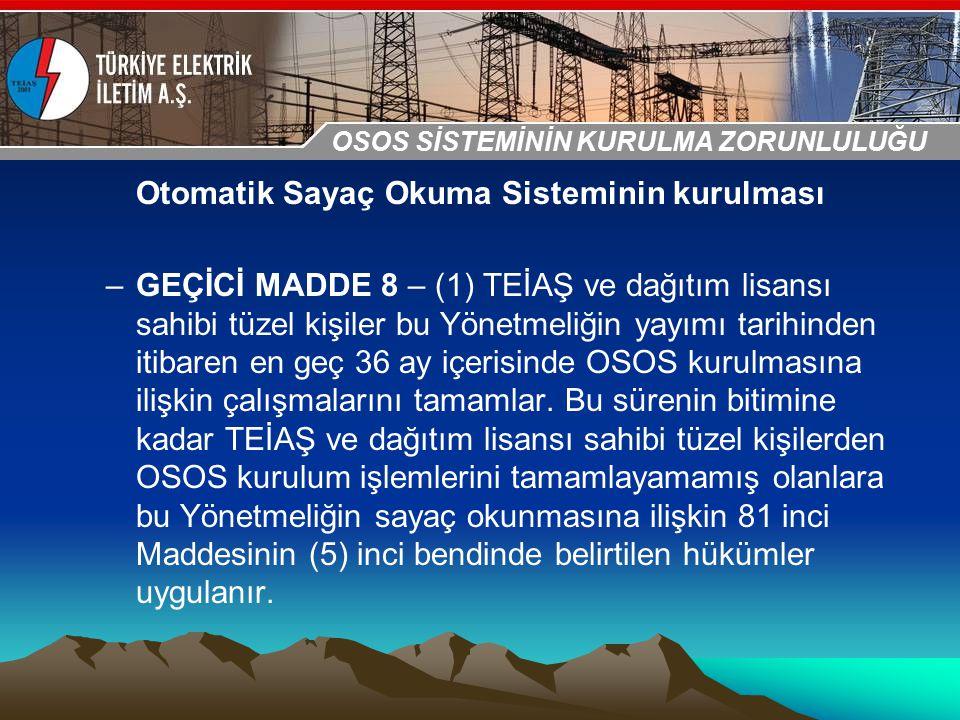 30-31 Ekim 2009 OSB İstanbul Toplantısı Sunumu Otomatik Sayaç Okuma Sisteminin kurulması –GEÇİCİ MADDE 8 – (1) TEİAŞ ve dağıtım lisansı sahibi tüzel k