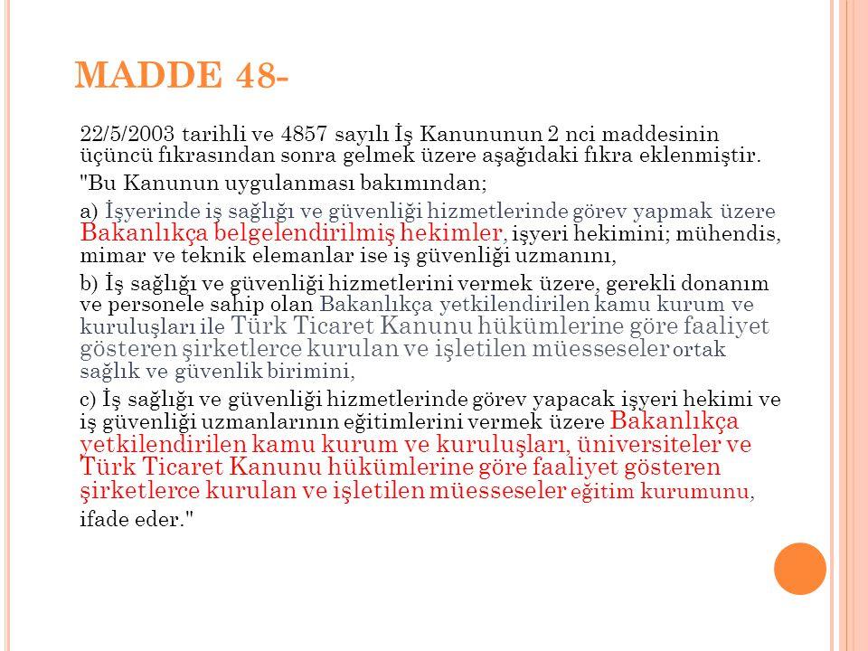 MADDE 48- 22/5/2003 tarihli ve 4857 sayılı İş Kanununun 2 nci maddesinin üçüncü fıkrasından sonra gelmek üzere aşağıdaki fıkra eklenmiştir.