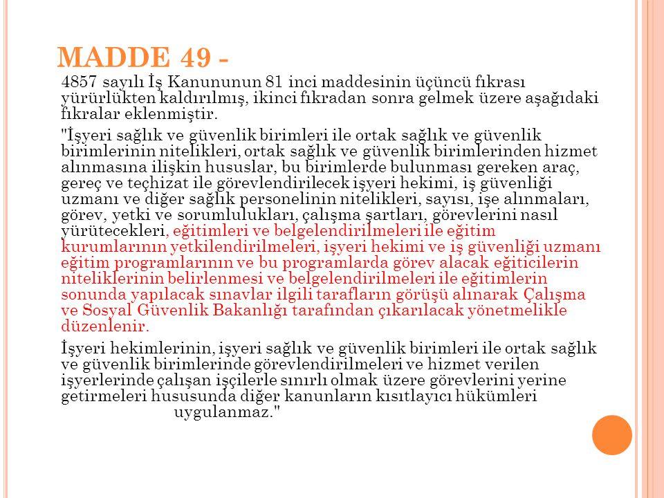 MADDE 49 - 4857 sayılı İş Kanununun 81 inci maddesinin üçüncü fıkrası yürürlükten kaldırılmış, ikinci fıkradan sonra gelmek üzere aşağıdaki fıkralar e