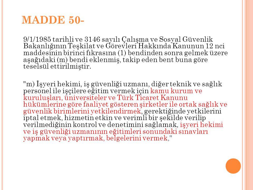 MADDE 50- 9/1/1985 tarihli ve 3146 sayılı Çalışma ve Sosyal Güvenlik Bakanlığının Teşkilat ve Görevleri Hakkında Kanunun 12 nci maddesinin birinci fık