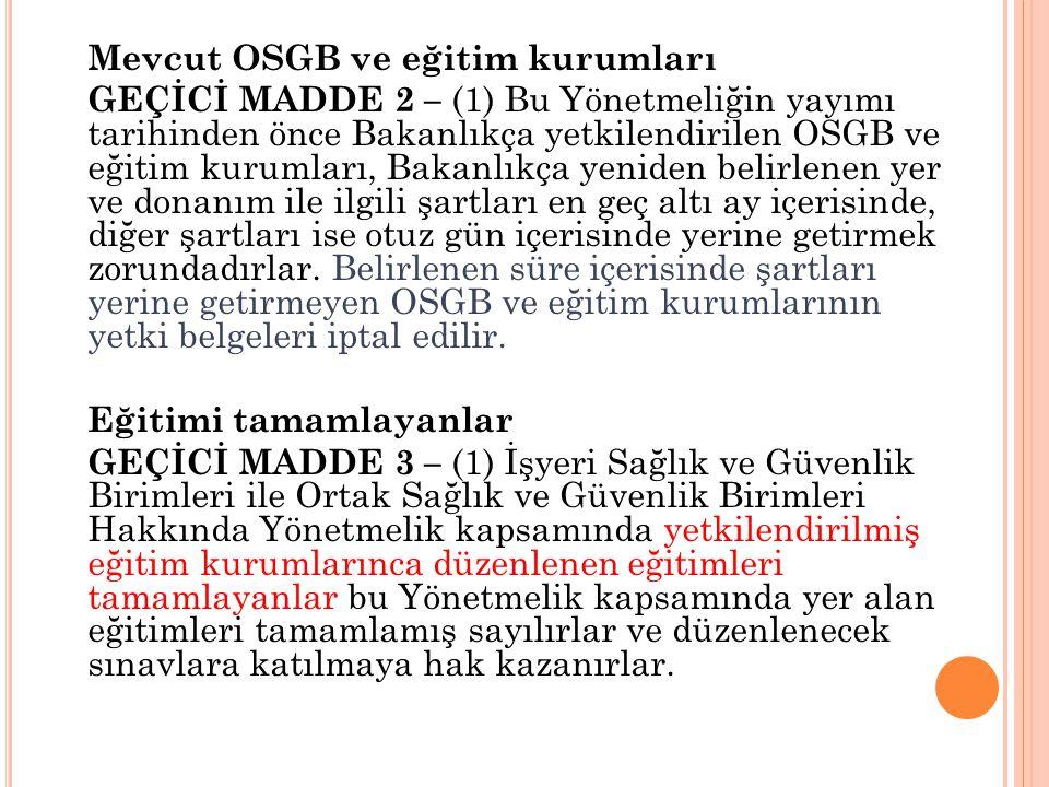 Mevcut OSGB ve eğitim kurumları GEÇİCİ MADDE 2 – (1) Bu Yönetmeliğin yayımı tarihinden önce Bakanlıkça yetkilendirilen OSGB ve eğitim kurumları, Bakan