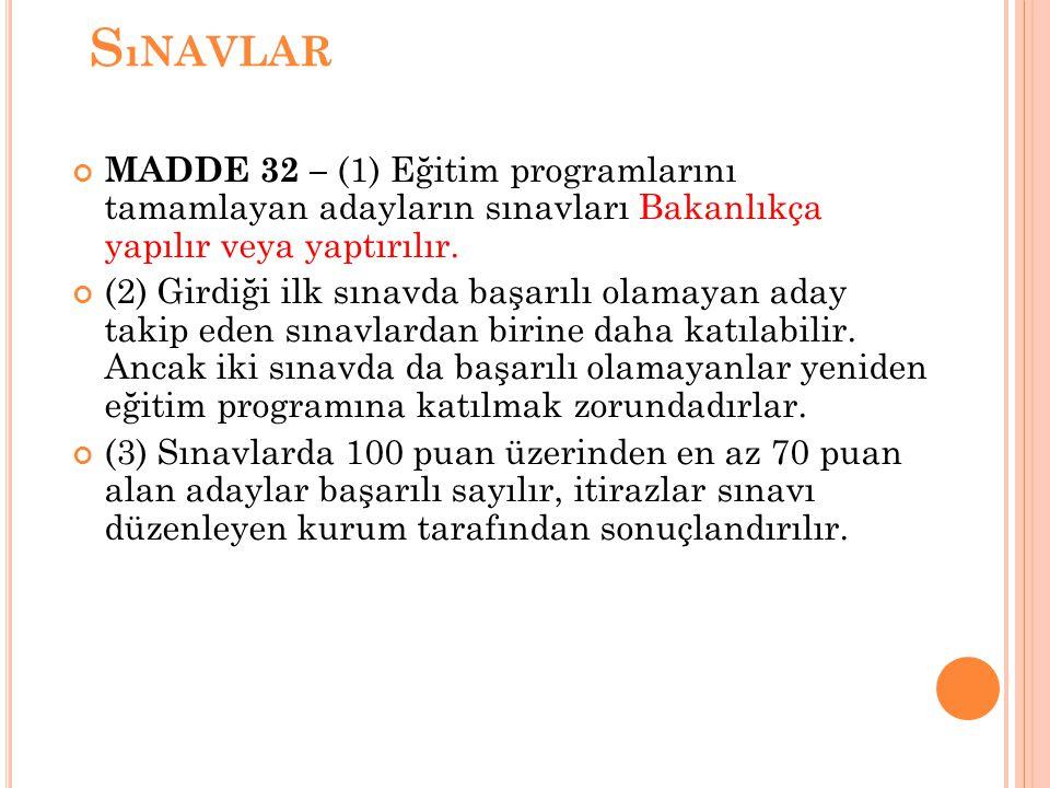 S ıNAVLAR MADDE 32 – (1) Eğitim programlarını tamamlayan adayların sınavları Bakanlıkça yapılır veya yaptırılır. (2) Girdiği ilk sınavda başarılı olam