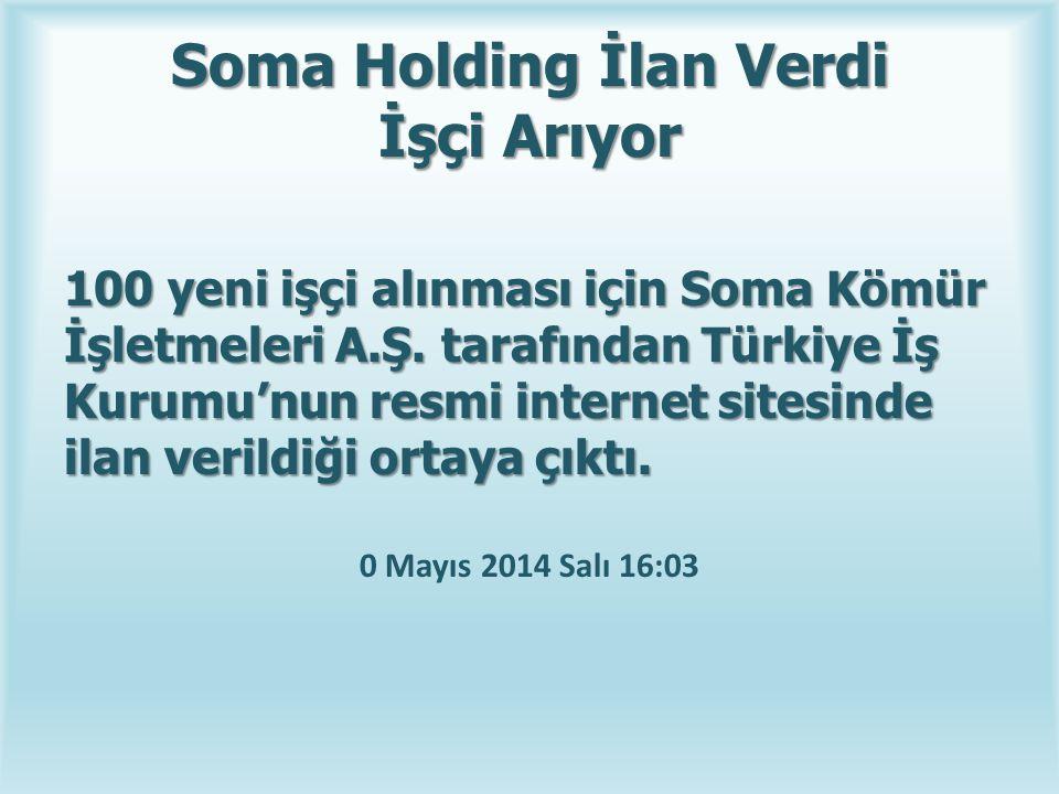 Soma Holding İlan Verdi İşçi Arıyor 100 yeni işçi alınması için Soma Kömür İşletmeleri A.Ş. tarafından Türkiye İş Kurumu'nun resmi internet sitesinde