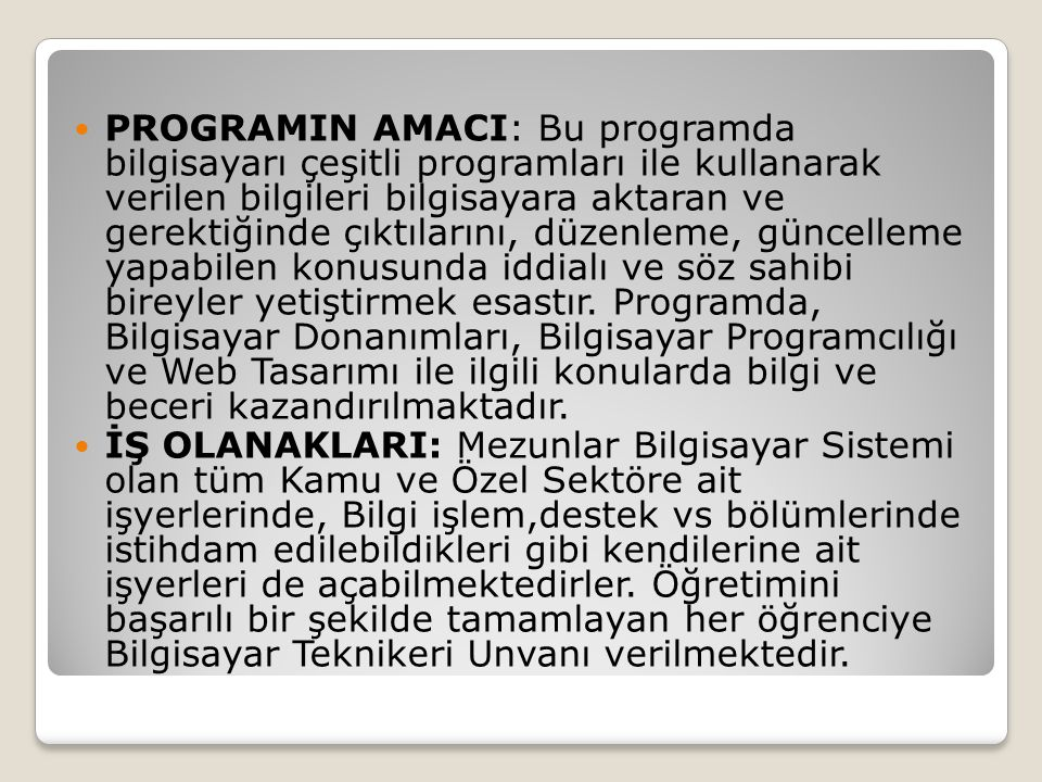 PROGRAMIN AMACI: Bu programda bilgisayarı çeşitli programları ile kullanarak verilen bilgileri bilgisayara aktaran ve gerektiğinde çıktılarını, düzenl