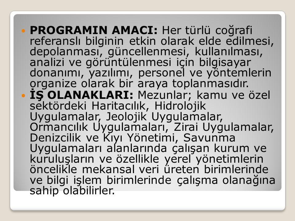 PROGRAMIN AMACI: Her türlü coğrafi referanslı bilginin etkin olarak elde edilmesi, depolanması, güncellenmesi, kullanılması, analizi ve görüntülenmesi