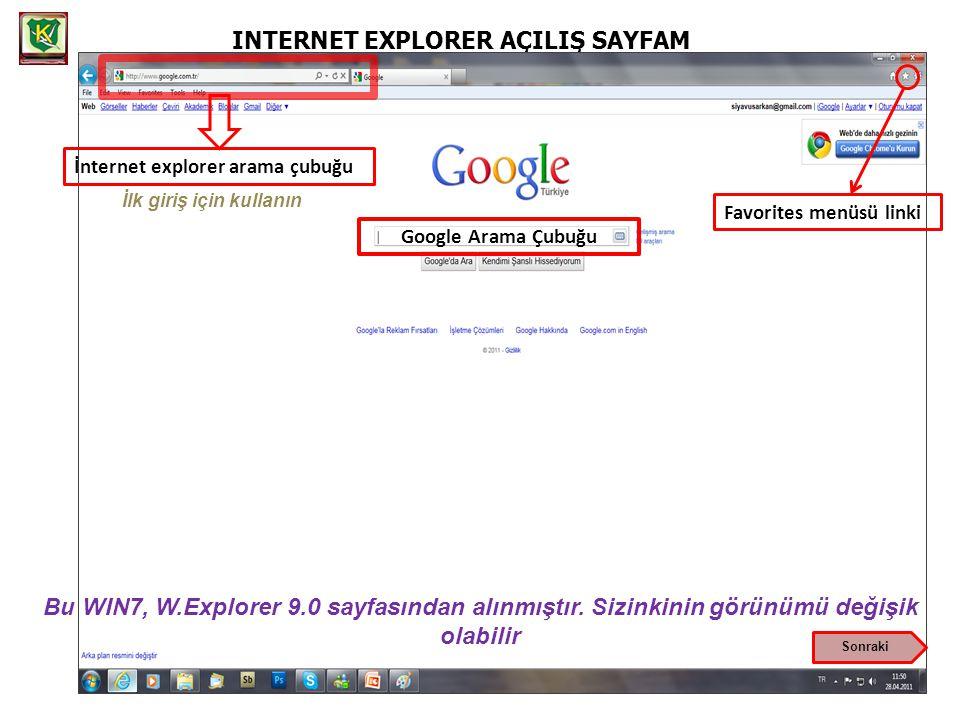 INTERNET EXPLORER AÇILIŞ SAYFAM İnternet explorer arama çubuğu Favorites menüsü linki Google Arama Çubuğu Bu WIN7, W.Explorer 9.0 sayfasından alınmıştır.