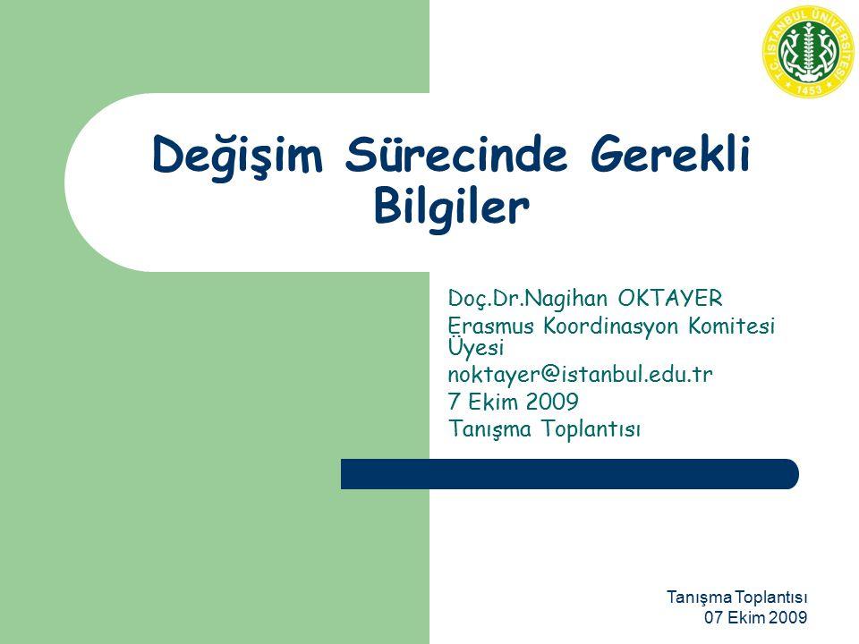 Tanışma Toplantısı 07 Ekim 2009 Değişim Sürecinde Gerekli Bilgiler Doç.Dr.Nagihan OKTAYER Erasmus Koordinasyon Komitesi Üyesi noktayer@istanbul.edu.tr 7 Ekim 2009 Tanışma Toplantısı