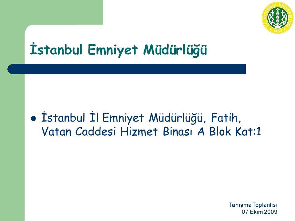 Tanışma Toplantısı 07 Ekim 2009 İstanbul Emniyet Müdürlüğü İstanbul İl Emniyet Müdürlüğü, Fatih, Vatan Caddesi Hizmet Binası A Blok Kat:1