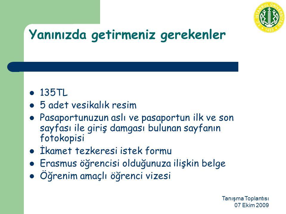 Tanışma Toplantısı 07 Ekim 2009 Yanınızda getirmeniz gerekenler 135TL 5 adet vesikalık resim Pasaportunuzun aslı ve pasaportun ilk ve son sayfası ile giriş damgası bulunan sayfanın fotokopisi İkamet tezkeresi istek formu Erasmus öğrencisi olduğunuza ilişkin belge Öğrenim amaçlı öğrenci vizesi