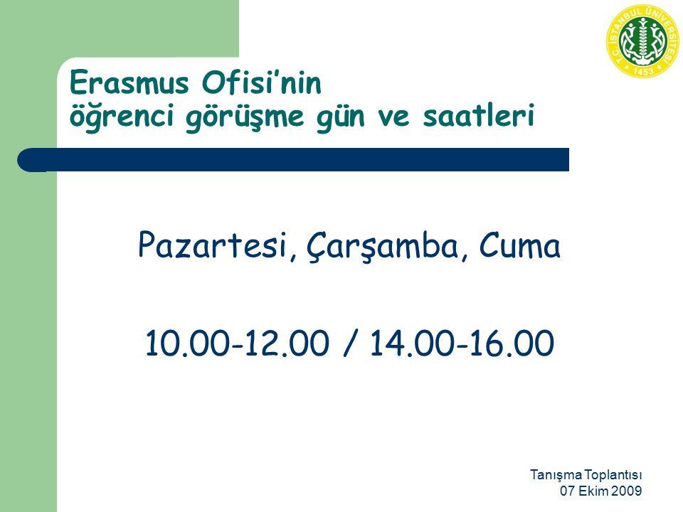 Tanışma Toplantısı 07 Ekim 2009 Erasmus Ofisi'nin öğrenci görüşme gün ve saatleri Pazartesi, Çarşamba, Cuma 10.00-12.00 / 14.00-16.00