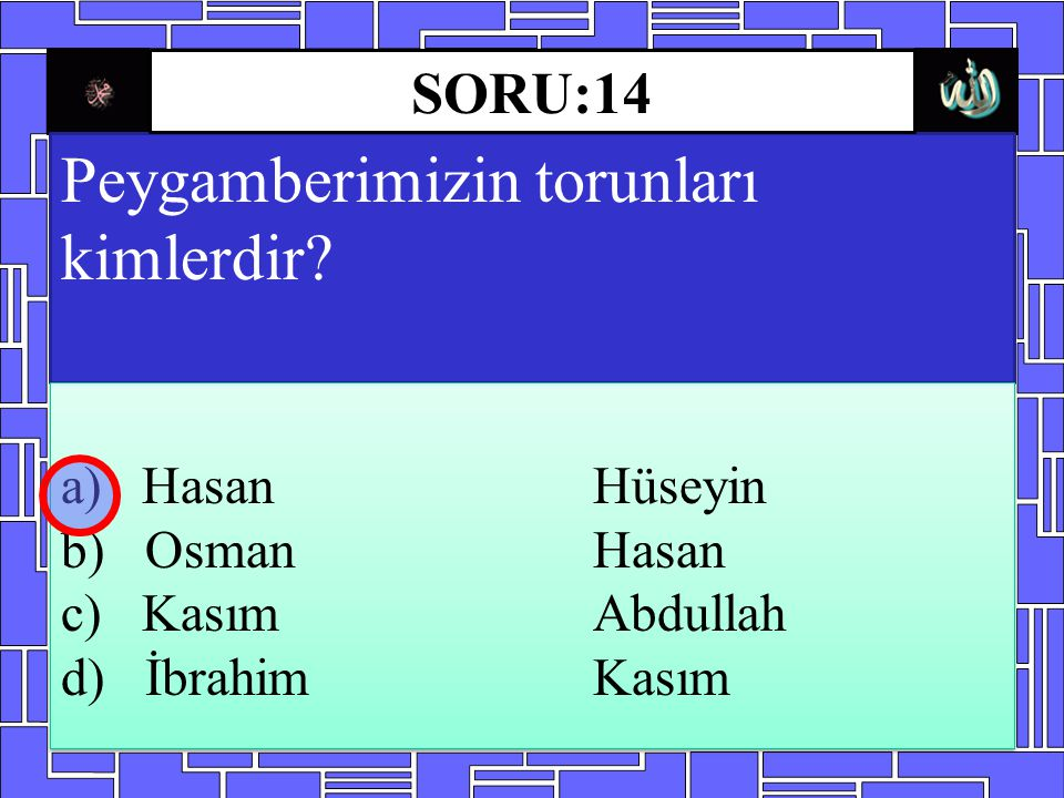 Peygamberimizin torunları kimlerdir? a) Hasan Hüseyin b) Osman Hasan c) Kasım Abdullah d) İbrahim Kasım a) Hasan Hüseyin b) Osman Hasan c) Kasım Abdul