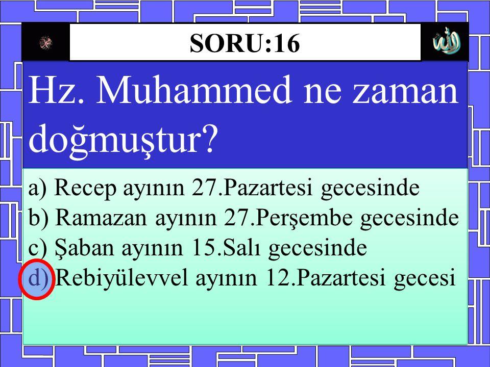 Hz. Muhammed ne zaman doğmuştur? a) Recep ayının 27.Pazartesi gecesinde b) Ramazan ayının 27.Perşembe gecesinde c) Şaban ayının 15.Salı gecesinde d) R