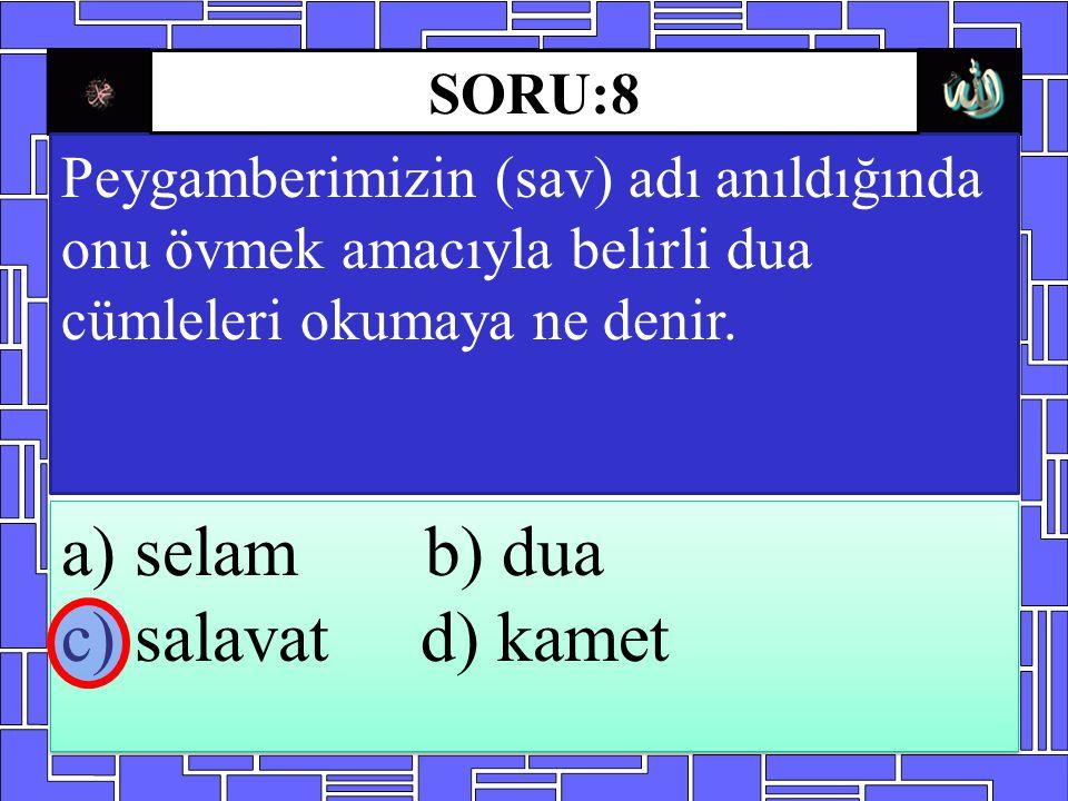 Peygamberimizin (sav) adı anıldığında onu övmek amacıyla belirli dua cümleleri okumaya ne denir. a) selam b) dua c) salavat d) kamet a) selam b) dua c