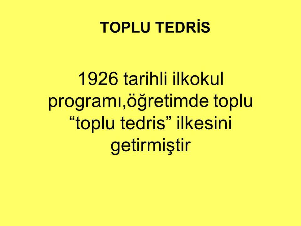 """TOPLU TEDRİS 1926 tarihli ilkokul programı,öğretimde toplu """"toplu tedris"""" ilkesini getirmiştir"""