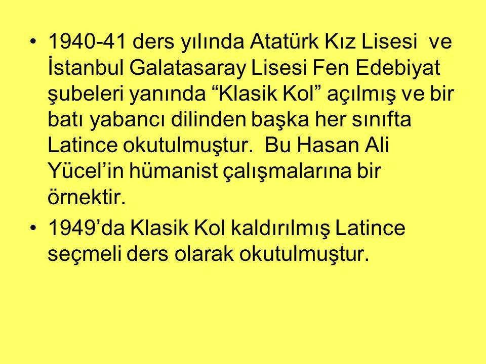 """1940-41 ders yılında Atatürk Kız Lisesi ve İstanbul Galatasaray Lisesi Fen Edebiyat şubeleri yanında """"Klasik Kol"""" açılmış ve bir batı yabancı dilinden"""