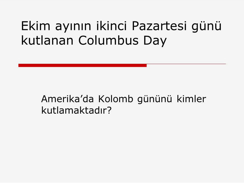 Ekim ayının ikinci Pazartesi günü kutlanan Columbus Day Amerika'da Kolomb gününü kimler kutlamaktadır?