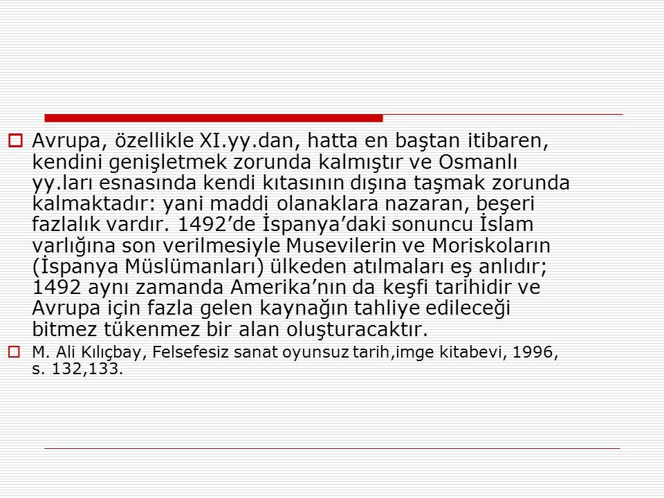  Avrupa, özellikle XI.yy.dan, hatta en baştan itibaren, kendini genişletmek zorunda kalmıştır ve Osmanlı yy.ları esnasında kendi kıtasının dışına taşmak zorunda kalmaktadır: yani maddi olanaklara nazaran, beşeri fazlalık vardır.