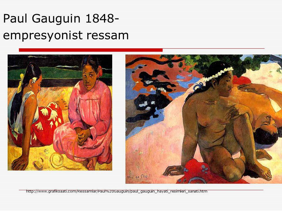 Paul Gauguin 1848- empresyonist ressam http ://www.grafiksaati.com/Ressamlar/Paul%20Gauguin/paul_gauguin_hayati_resimleri_sanati.htm