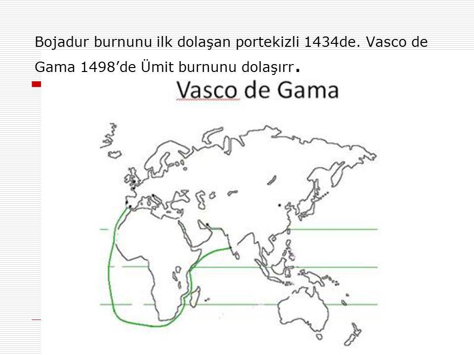 Bojadur burnunu ilk dolaşan portekizli 1434de. Vasco de Gama 1498'de Ümit burnunu dolaşırr.